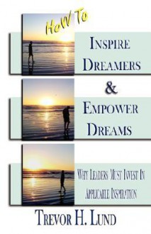 How to Inspire Dreamers and Empower Dreams - Trevor, H Lund