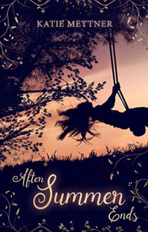 After Summer Ends - Katie Mettner