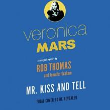 Veronica Mars: Mr. Kiss and Tell: An Original Mystery by Rob Thomas - Rob Thomas, Jennifer Graham, Rebecca Lowman