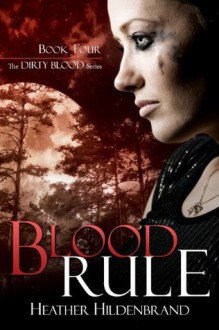 Blood Rule (Book 4, Dirty Blood series) - Heather Hildenbrand