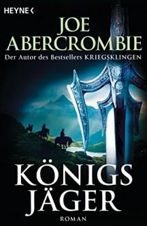 Königsjäger: Roman - Joe Abercrombie,Kirsten Borchardt