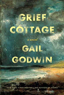 Grief Cottage: A Novel - Gail Godwin