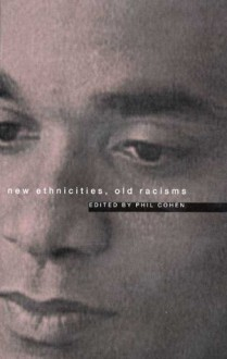 New Ethnicities, Old Racisms - Phil Cohen