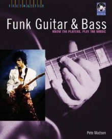 Funk Guitar and Bass: Know the Players, Play the Music [With CD] - Pete Madsen