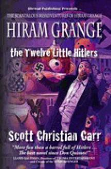 Hiram Grange and the Twelve Little Hitlers: The Scandalous Misadventures of Hiram Grange (Book #2) - Scott Christian Carr, Danny Evarts, Malcolm McClinton