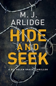 Hide and Seek: DI Helen Grace 6 (Detective Inspector Helen Grace) - M.J. Arlidge