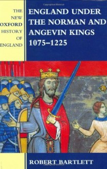 England Under The Norman And Angevin Kings, 1075-1225 - Robert Bartlett
