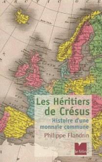 Les Héritiers de Crésus - Histoire d'une monnaie commune - Philippe Flandrin