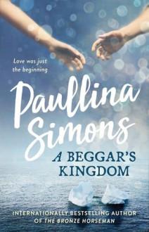 A Beggar's Kingdom (End of Forever #2) - Paullina Simons