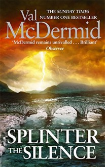 Splinter the Silence (Tony Hill) - V. McDermid