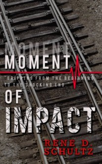 Moment of Impact - Rene D. Schultz