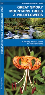 Great Smoky Mountains Trees & Wildflowers: An introduction to over 140 familiar species of trees, shrubs and wildflowers (Pocket Naturalist - Waterford Press) - James Kavanagh