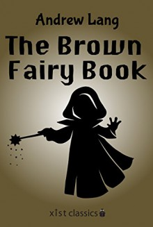 The Brown Fairy Book (Xist Classics) - Andrew Lang, H. J. Ford, Andrew Lang