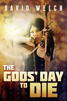 The Gods' Day to Die - David Welch