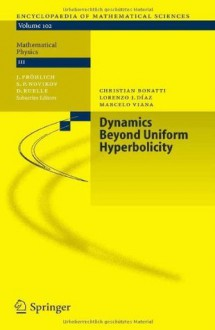 Dynamics Beyond Uniform Hyperbolicity: A Global Geometric and Probabilistic Perspective (Encyclopaedia of Mathematical Sciences) - Christian Bonatti, Lorenzo J. Dxedaz, Marcelo Viana