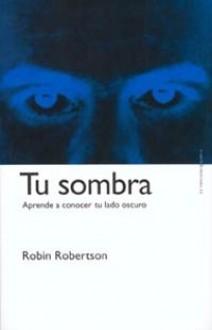 Tu sombra. Aprende a conocer tu lado oscuro - Robin Robertson