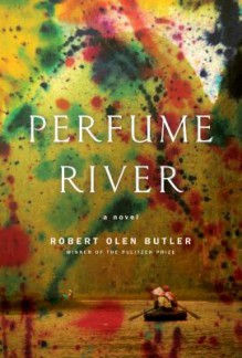 Perfume River: A Novel - Robert Olen Butler