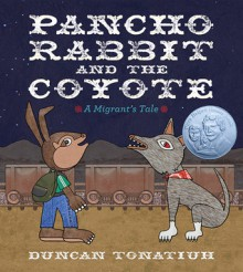 Pancho Rabbit and the Coyote: A Migrant's Tale - Duncan Tonatiuh