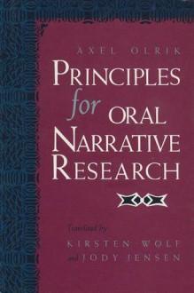 Principles for Oral Narrative Research - Axel Olrik, Kirsten Wolf