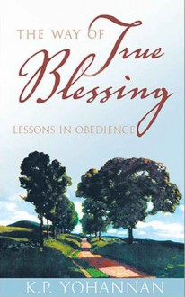 The Way of True Blessing: Lessons in Obedience - K.P. Yohannan