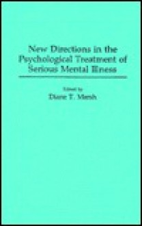 New Directions in the Psychological Treatment of Serious Mental Illness - Diane T. Marsh