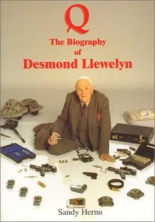 """Q"", James Bond's Gadget Master: The Biography Of Desmond Llewelyn - Sandy Hernu"