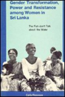 Gender Transformation, Power and Resistance Among Women in Sri Lanka - Carla Risseeuw