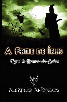 A Fome de Bus - Livro Do Dentes-de-Sabre - Albarus Andreos