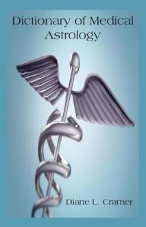Dictionary of Medical Astrology - Diane L. Cramer