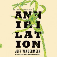 Annihilation: Southern Reach Trilogy, Book 1 - Jeff VanderMeer,Carolyn McCormick