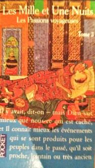 Les Mille et Une Nuits - Les passions voyageuses - Tome 3 - René R. Khawam