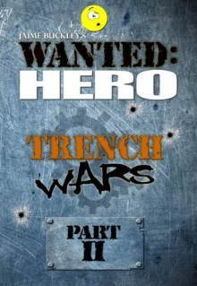 Trench Wars, Part 2 (Chronicles of a Hero) - Jaime Buckley