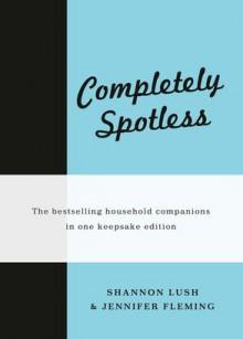 Completely Spotless - Jennifer Fleming, Shannon Lush