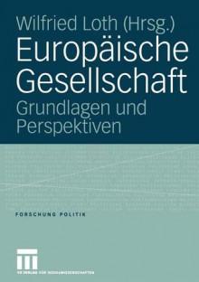 Europaische Gesellschaft: Grundlagen Und Perspektiven - Wilfried Loth