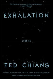 Exhalation: Stories - Ted Chiang