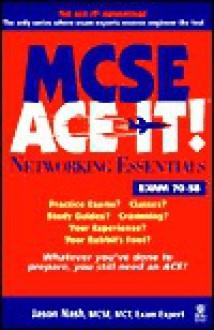 MCSE Networking Essentials Ace It!: Exam 70-58 - Jason Nash