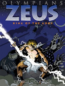 Zeus: King of the Gods (Olympians Book 1) - George O'Connor,George O'Connor
