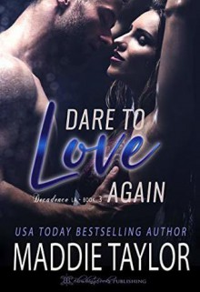 Dare to Love Again - Maddie Taylor