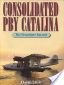 Consolidated PBY Catalina: The Peacetime Record - David Legg