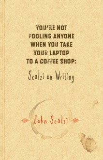 You're Not Fooling Anyone When You Take Your Laptop to a Coffee Shop: Scalzi on Writing - John Scalzi