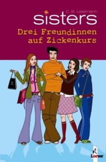 Drei Freundinnen auf Zickenkurs - C.B. Lessmann