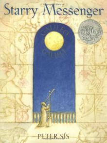 Starry Messenger: Galileo Galilei (Caldecott Honor Book) - Peter Sís, Peter Sís