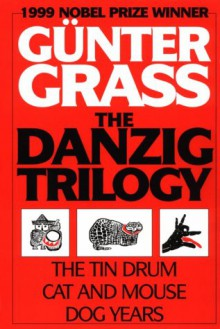 The Danzig Trilogy: The Tin Drum / Cat and Mouse / Dog Years - Günter Grass, Ralph Manheim