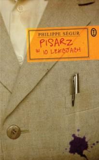 Pisarz w 10 lekcjach - Philippe Ségur