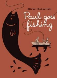 Paul Goes Fishing - Michel Rabagliati