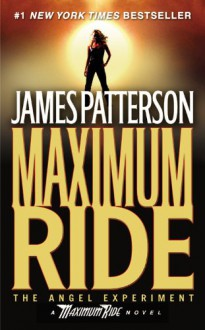 Maximum Ride: The Angel Experiment - James Patterson