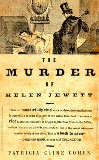 The Murder of Helen Jewett: The Life and Death of a Prostitute in Nineteenth-Century New York - Patricia Cline Cohen