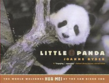 Little Panda: The World Welcomes Hua Mei at the San Diego Zoo - Joanne Ryder, World-Famous San Diego Zoo Staff