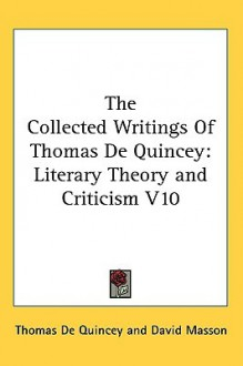 Literary Theory and Criticism (Collected Writings, Vol 10) - Thomas de Quincey