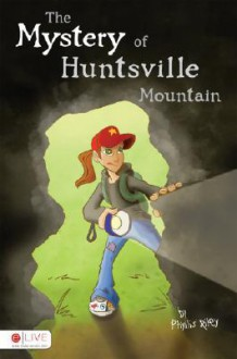 The Mystery of Huntsville Mountain - Phyllis Riley